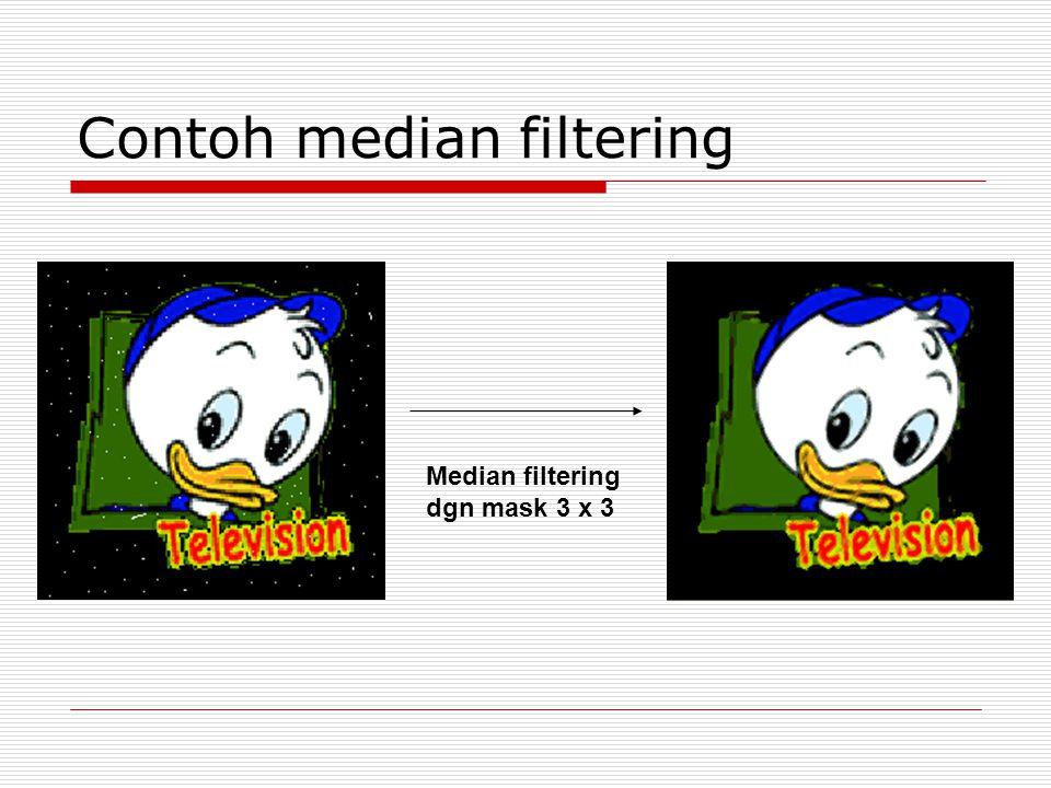 Contoh median filtering Median filtering dgn mask 3 x 3