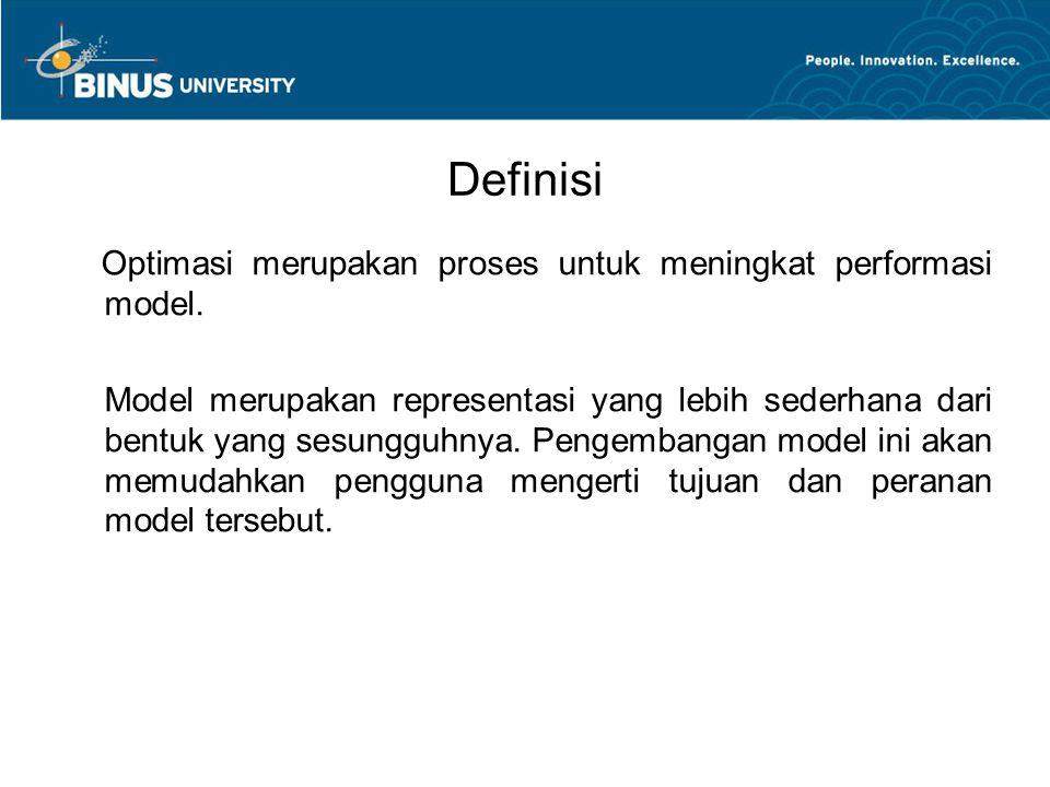 Definisi Optimasi merupakan proses untuk meningkat performasi model. Model merupakan representasi yang lebih sederhana dari bentuk yang sesungguhnya.