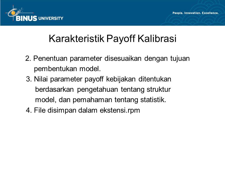 Karakteristik Payoff Kalibrasi 2. Penentuan parameter disesuaikan dengan tujuan pembentukan model. 3. Nilai parameter payoff kebijakan ditentukan berd