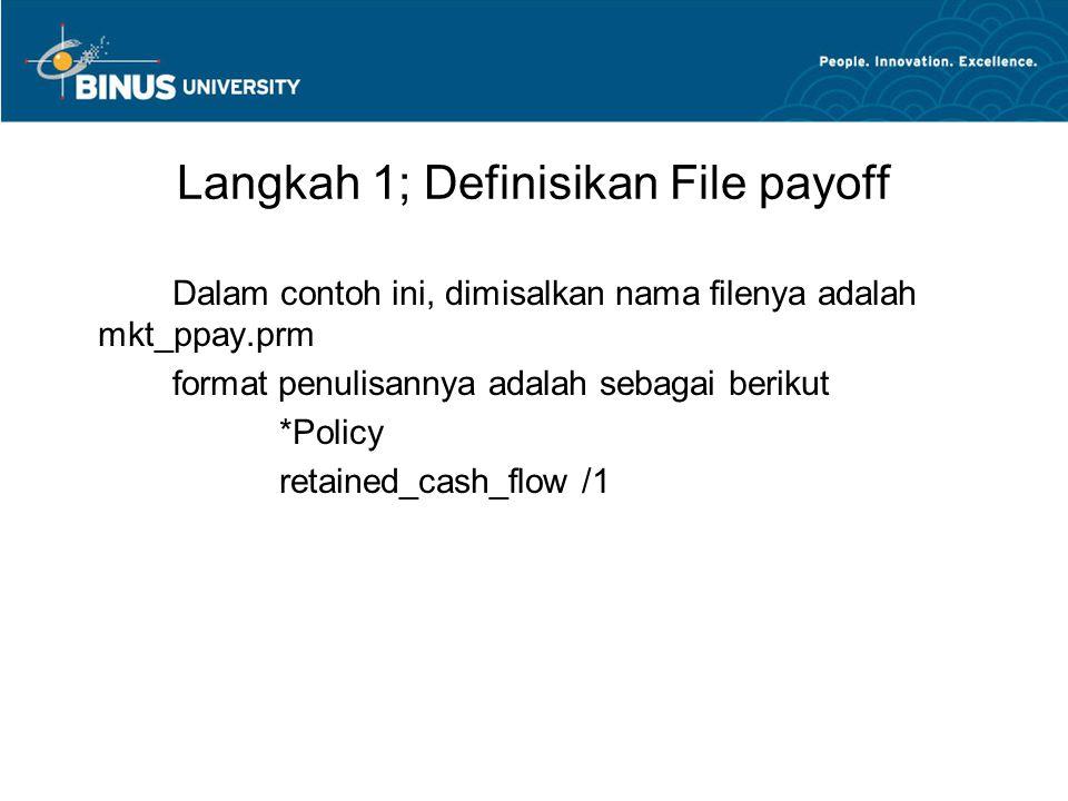Langkah 1; Definisikan File payoff Dalam contoh ini, dimisalkan nama filenya adalah mkt_ppay.prm format penulisannya adalah sebagai berikut *Policy re