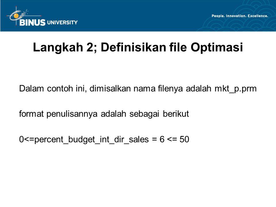 Langkah 2; Definisikan file Optimasi Dalam contoh ini, dimisalkan nama filenya adalah mkt_p.prm format penulisannya adalah sebagai berikut 0<=percent_