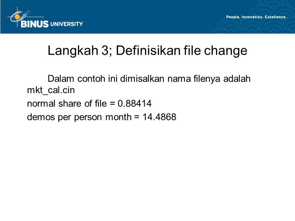 Langkah 3; Definisikan file change Dalam contoh ini dimisalkan nama filenya adalah mkt_cal.cin normal share of file = 0.88414 demos per person month =