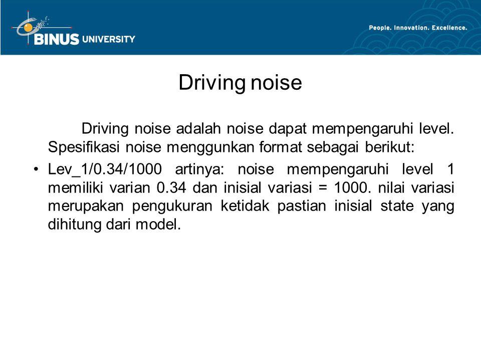 Driving noise Driving noise adalah noise dapat mempengaruhi level. Spesifikasi noise menggunkan format sebagai berikut: Lev_1/0.34/1000 artinya: noise