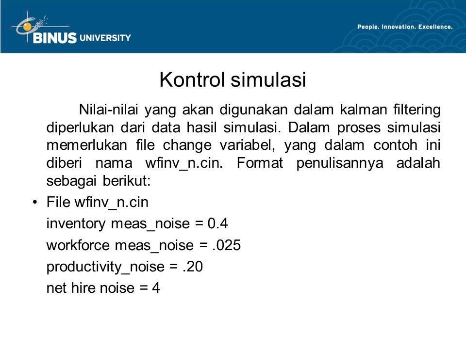 Kontrol simulasi Nilai-nilai yang akan digunakan dalam kalman filtering diperlukan dari data hasil simulasi. Dalam proses simulasi memerlukan file cha