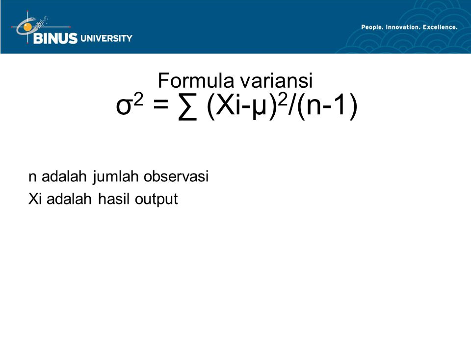 Formula variansi σ 2 = ∑ (Xi-µ) 2 /(n-1) n adalah jumlah observasi Xi adalah hasil output