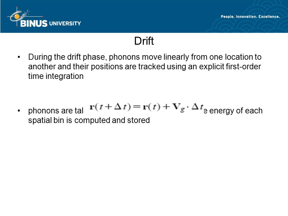 Drift During the drift phase, phonons move linearly from one location to another and their positions are tracked using an explicit first-order time in