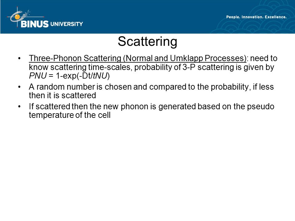 Scattering Three-Phonon Scattering (Normal and Umklapp Processes): need to know scattering time-scales, probability of 3-P scattering is given by PNU