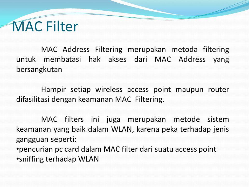 MAC Filter MAC Address Filtering merupakan metoda filtering untuk membatasi hak akses dari MAC Address yang bersangkutan Hampir setiap wireless access point maupun router difasilitasi dengan keamanan MAC Filtering.