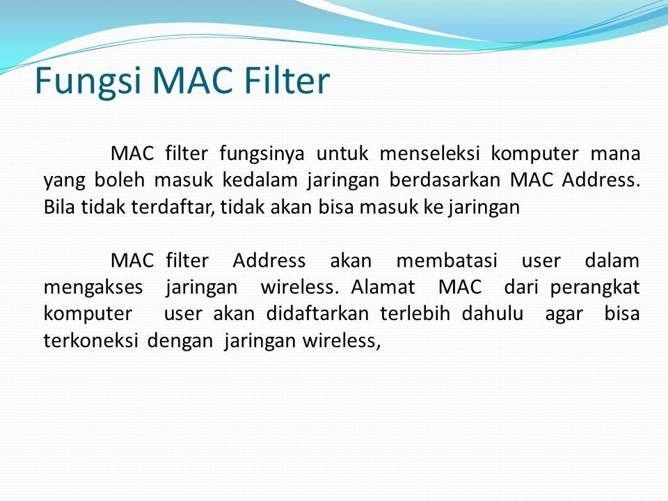 Fungsi MAC Filter MAC filter fungsinya untuk menseleksi komputer mana yang boleh masuk kedalam jaringan berdasarkan MAC Address.