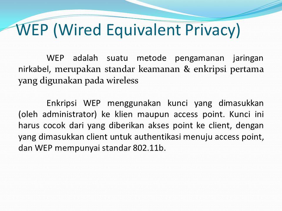Alasan Memilih WEP WEP merupakan sistem keamanan yang lemah.