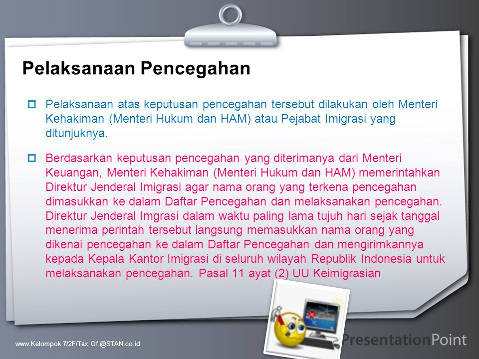 Your Logo Pelaksanaan Pencegahan  Pelaksanaan atas keputusan pencegahan tersebut dilakukan oleh Menteri Kehakiman (Menteri Hukum dan HAM) atau Pejaba