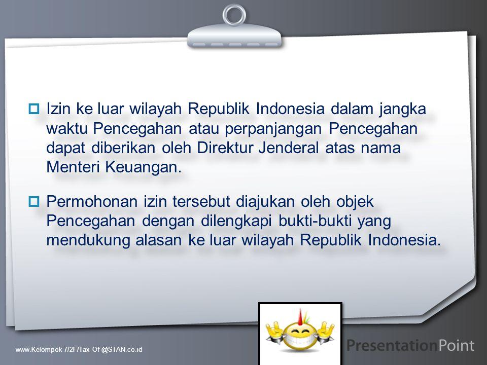 Your Logo  Izin ke luar wilayah Republik Indonesia dalam jangka waktu Pencegahan atau perpanjangan Pencegahan dapat diberikan oleh Direktur Jenderal