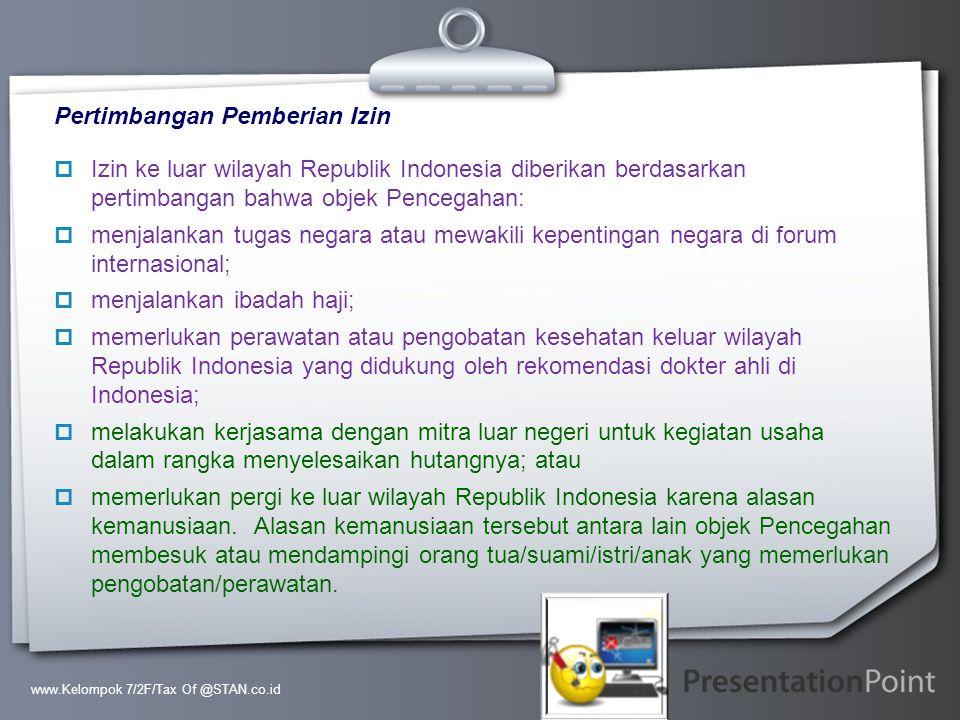 Your Logo Pertimbangan Pemberian Izin  Izin ke luar wilayah Republik Indonesia diberikan berdasarkan pertimbangan bahwa objek Pencegahan:  menjalank