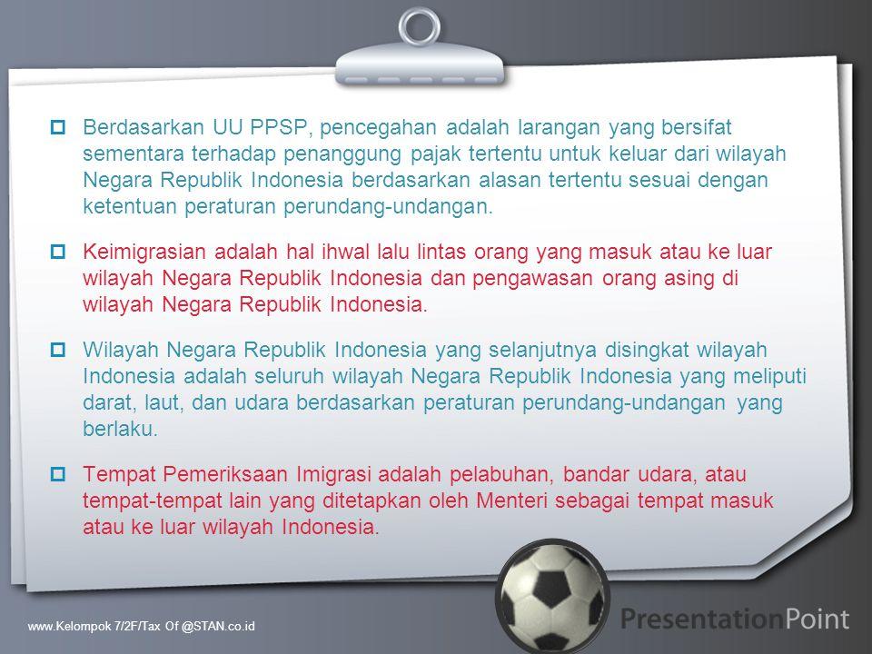 Your Logo  Berdasarkan UU PPSP, pencegahan adalah larangan yang bersifat sementara terhadap penanggung pajak tertentu untuk keluar dari wilayah Negar