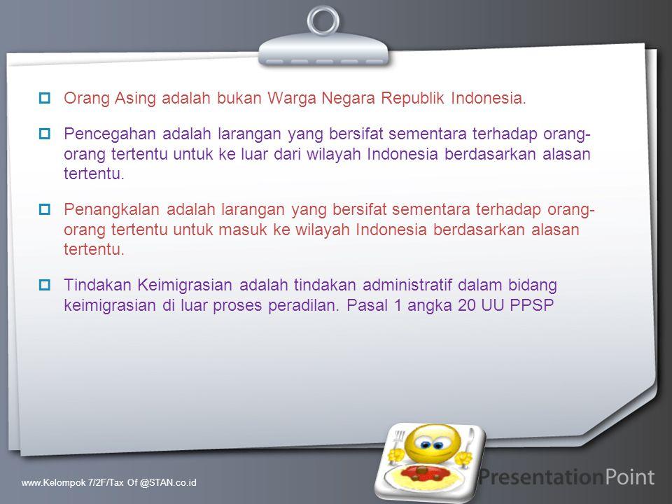 Your Logo  Orang Asing adalah bukan Warga Negara Republik Indonesia.  Pencegahan adalah larangan yang bersifat sementara terhadap orang- orang terte