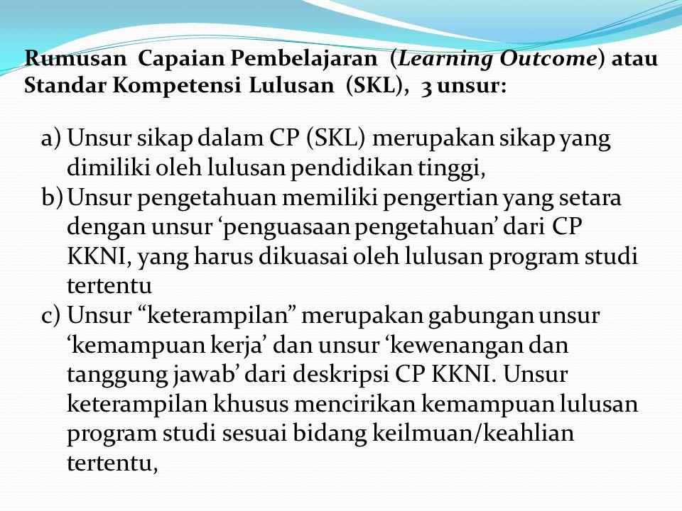 a)Unsur sikap dalam CP (SKL) merupakan sikap yang dimiliki oleh lulusan pendidikan tinggi, b)Unsur pengetahuan memiliki pengertian yang setara dengan