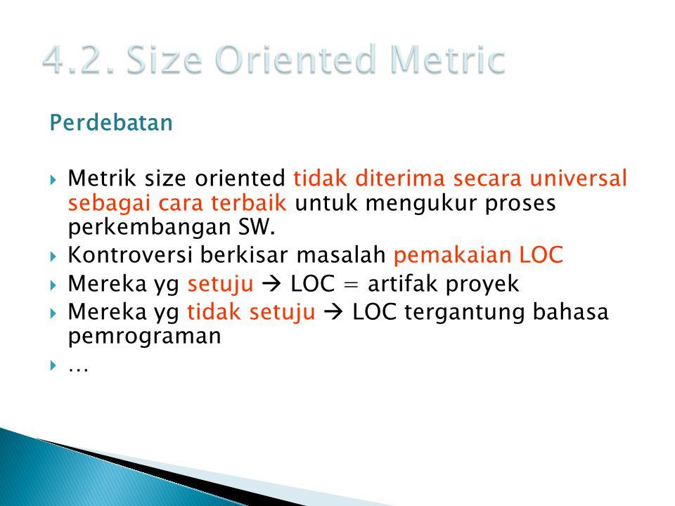 Perdebatan  Metrik size oriented tidak diterima secara universal sebagai cara terbaik untuk mengukur proses perkembangan SW.  Kontroversi berkisar m