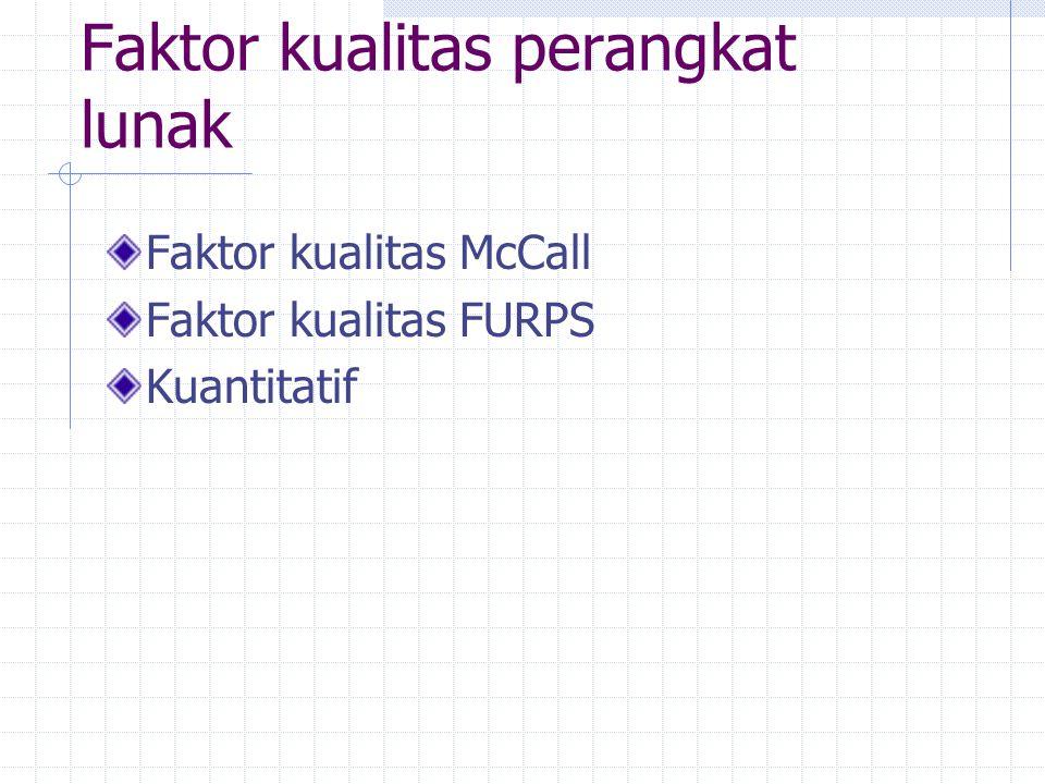 Faktor kualitas perangkat lunak Faktor kualitas McCall Faktor kualitas FURPS Kuantitatif
