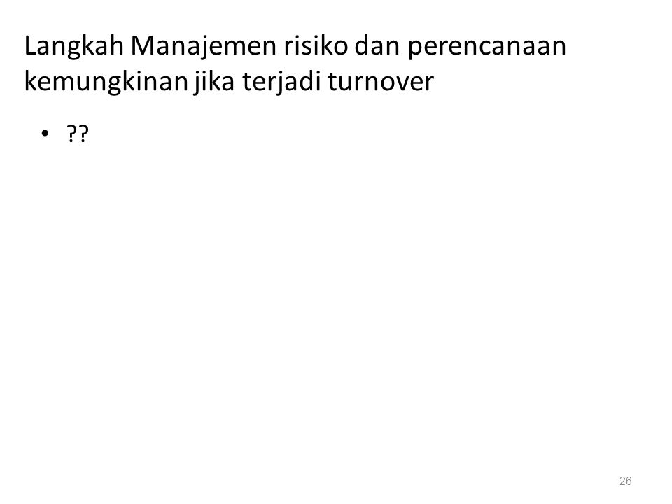 Langkah Manajemen risiko dan perencanaan kemungkinan jika terjadi turnover ?? 26
