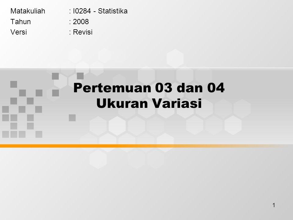 1 Pertemuan 03 dan 04 Ukuran Variasi Matakuliah: I0284 - Statistika Tahun: 2008 Versi: Revisi