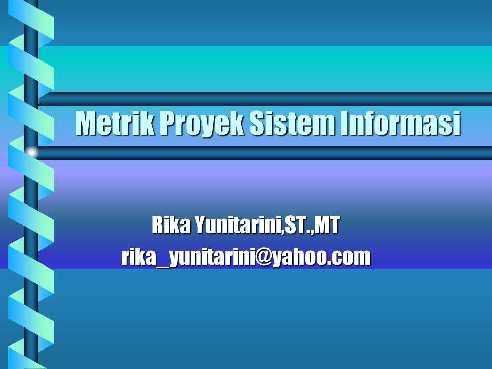 Metrik Proyek Sistem Informasi Rika Yunitarini,ST.,MT rika_yunitarini@yahoo.com