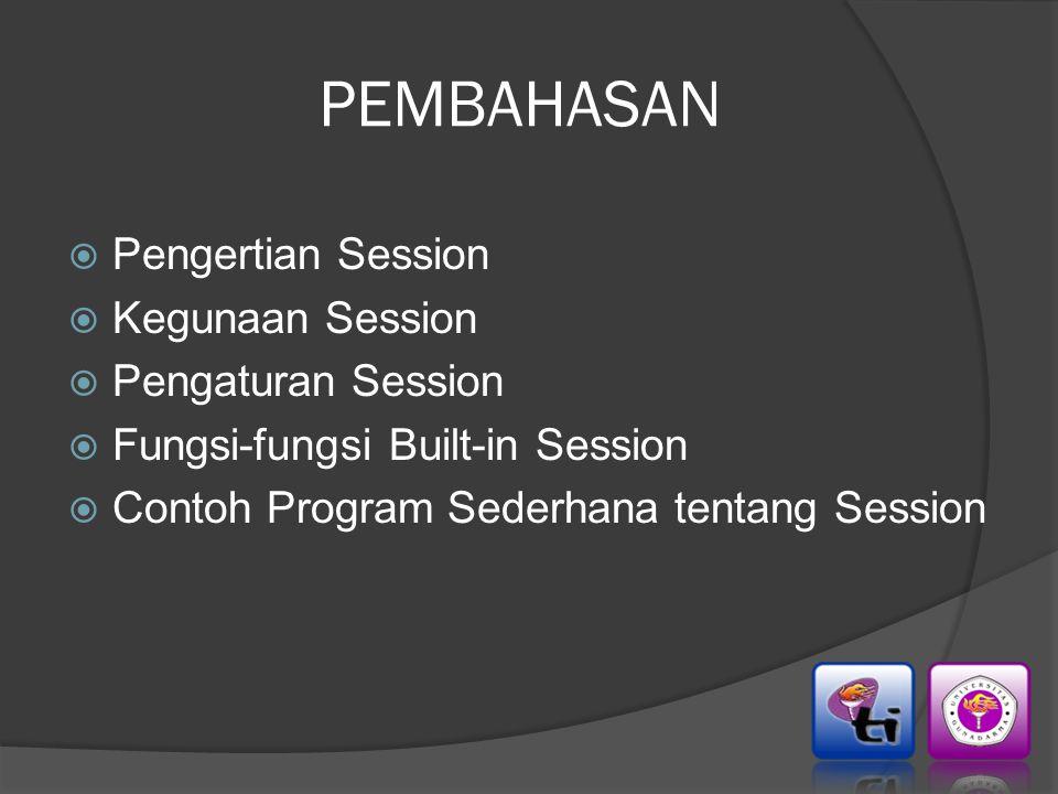Pengertian Session  Session merupakan suatu variabel yang diakses dalam suatu lingkup global, berlaku selama belum di destroy.