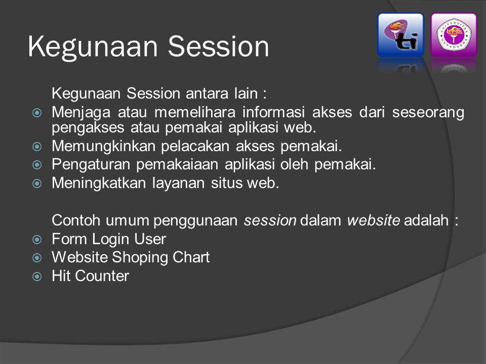 Kegunaan Session Kegunaan Session antara lain :  Menjaga atau memelihara informasi akses dari seseorang pengakses atau pemakai aplikasi web.  Memung