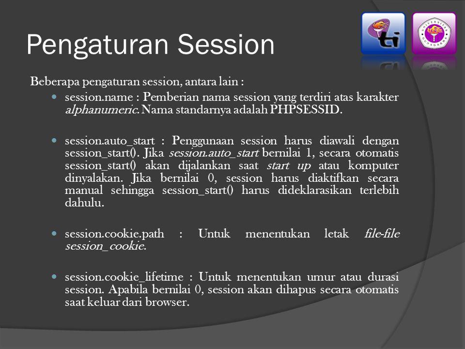 Pengaturan Session Beberapa pengaturan session, antara lain : session.name : Pemberian nama session yang terdiri atas karakter alphanumeric. Nama stan