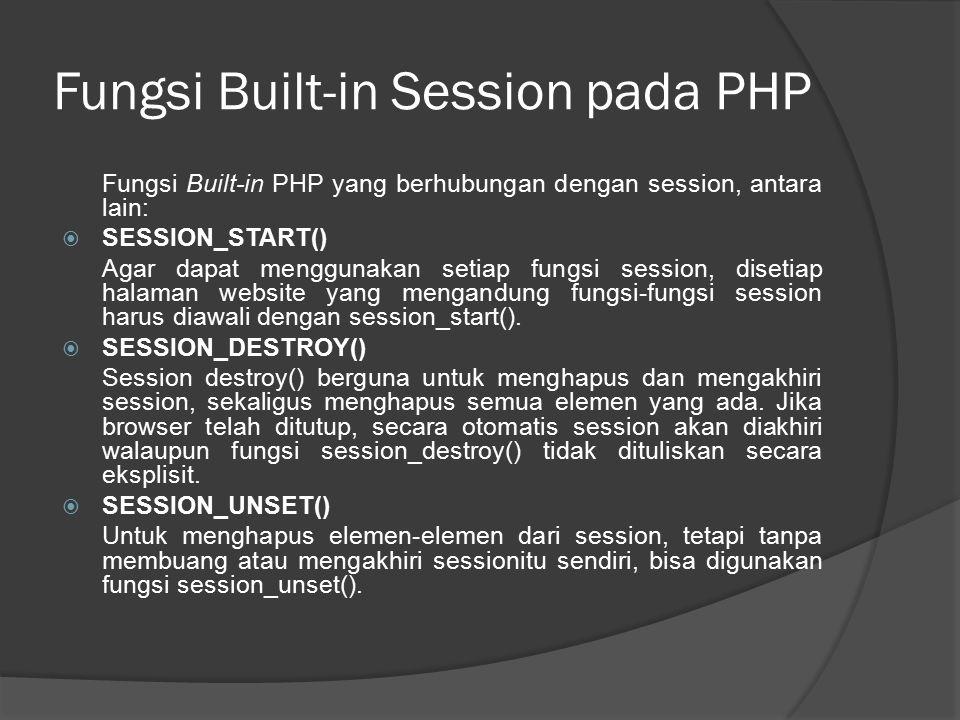 Fungsi Built-in Session pada PHP  SESSION_ID() Untuk mendapatkan atau memberi nilai id pada saat session saat setiap kali pengunjung membuka website, akan diberikan identifikasi session yang bersifat unik atau berbeda di setiap id session yang terbentuk.