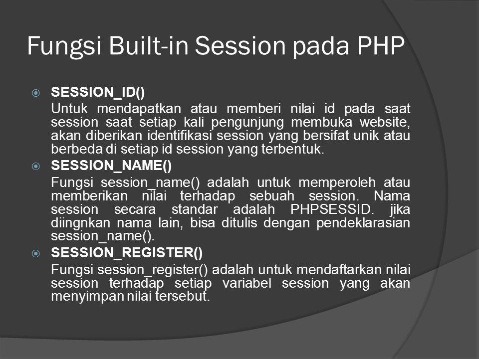 Fungsi Built-in Session pada PHP  SESSION_ID() Untuk mendapatkan atau memberi nilai id pada saat session saat setiap kali pengunjung membuka website,