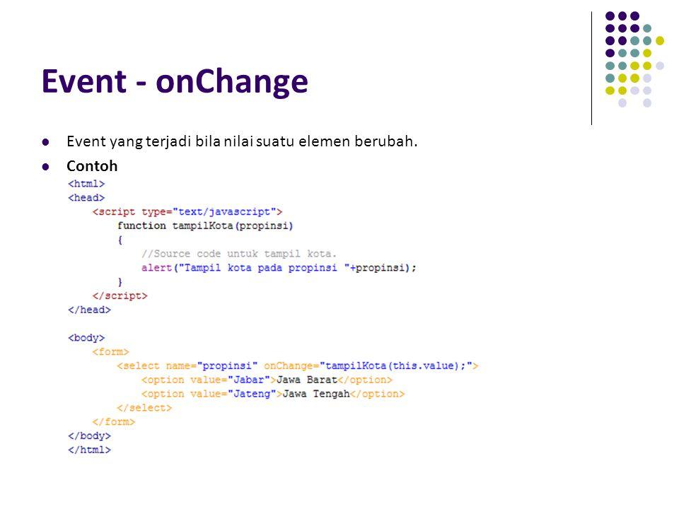 Event - onChange Event yang terjadi bila nilai suatu elemen berubah. Contoh