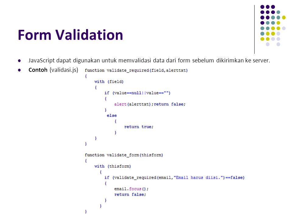 Tim Dosen Pemrograman Web 1 2009-2010. Teknik Informatika UNPAS Form Validation JavaScript dapat digunakan untuk memvalidasi data dari form sebelum di