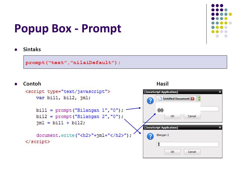 "Popup Box - Prompt Sintaks ContohHasil prompt(""text"",""nilaiDefault"");"