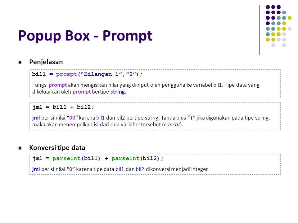 """Popup Box - Prompt Penjelasan Konversi tipe data bil1 = prompt(""""Bilangan 1"""",""""0""""); Fungsi prompt akan mengisikan nilai yang diinput oleh pengguna ke va"""