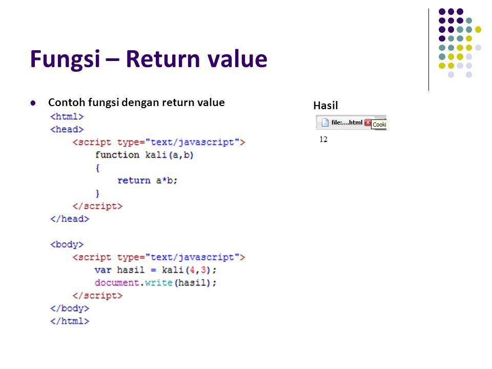 Fungsi – Return value Contoh fungsi dengan return value Hasil