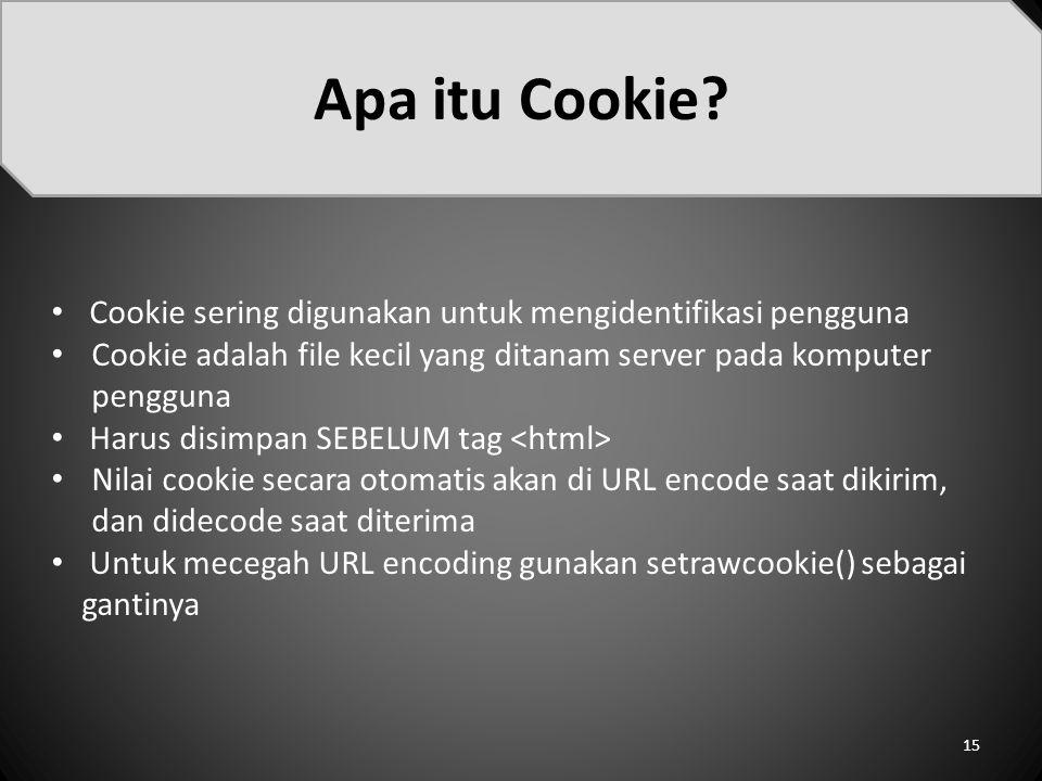 Cookie sering digunakan untuk mengidentifikasi pengguna Cookie adalah file kecil yang ditanam server pada komputer pengguna Harus disimpan SEBELUM tag Nilai cookie secara otomatis akan di URL encode saat dikirim, dan didecode saat diterima Untuk mecegah URL encoding gunakan setrawcookie() sebagai gantinya Apa itu Cookie.