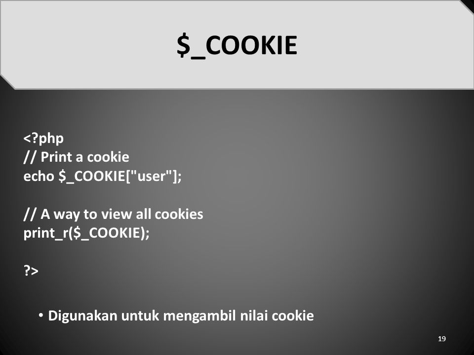<?php // Print a cookie echo $_COOKIE[