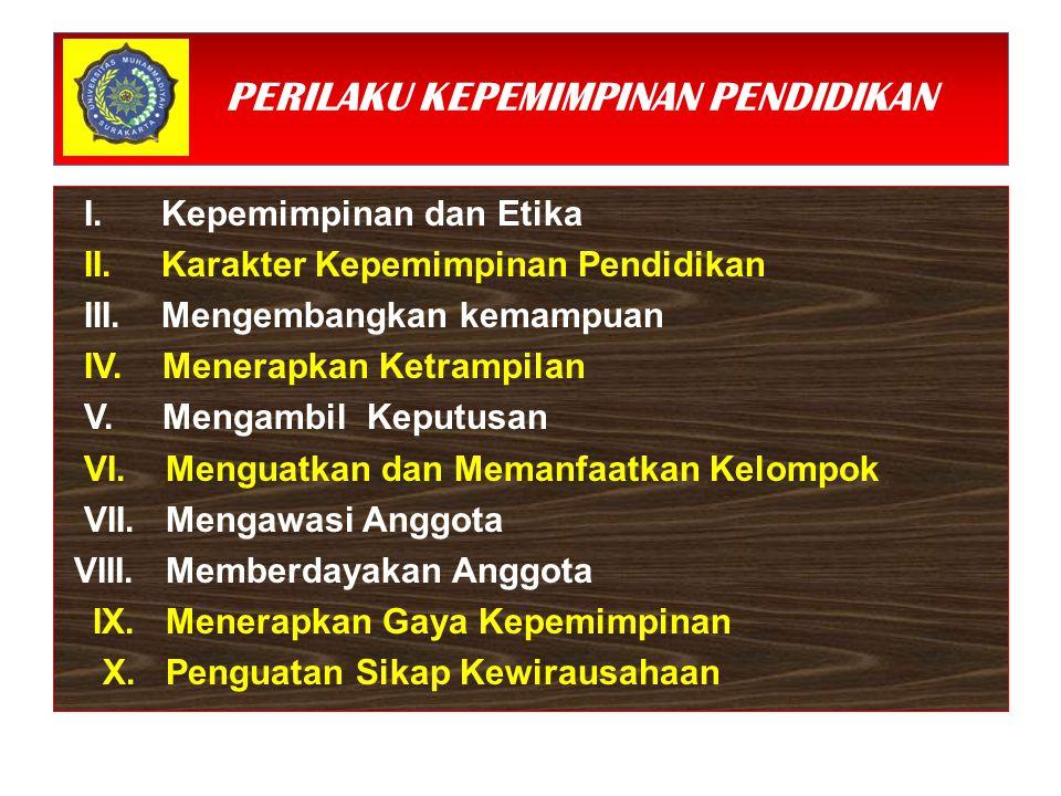 PERILAKU KEPEMIMPINAN PENDIDIKAN I.Kepemimpinan dan Etika II.