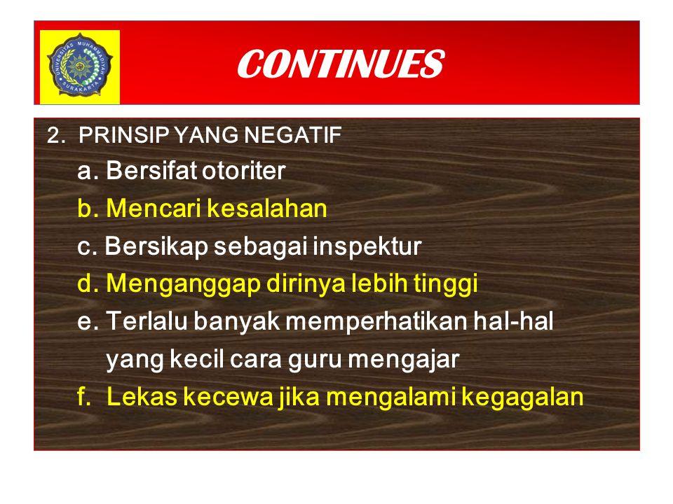 CONTINUES 2.PRINSIP YANG NEGATIF a. Bersifat otoriter b.