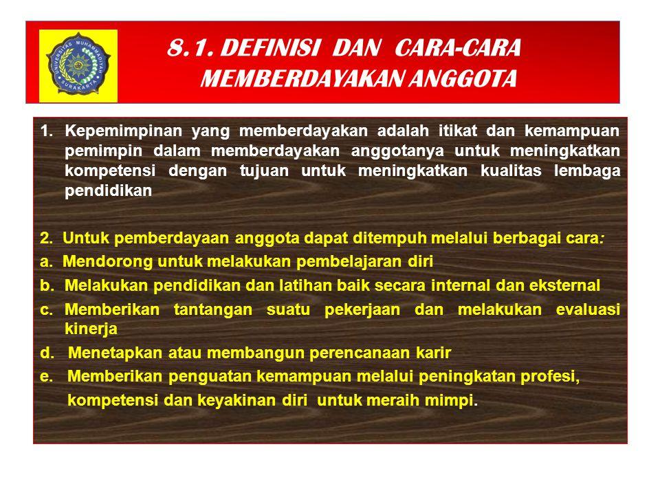 8.1. DEFINISI DAN CARA-CARA MEMBERDAYAKAN ANGGOTA 1.Kepemimpinan yang memberdayakan adalah itikat dan kemampuan pemimpin dalam memberdayakan anggotany