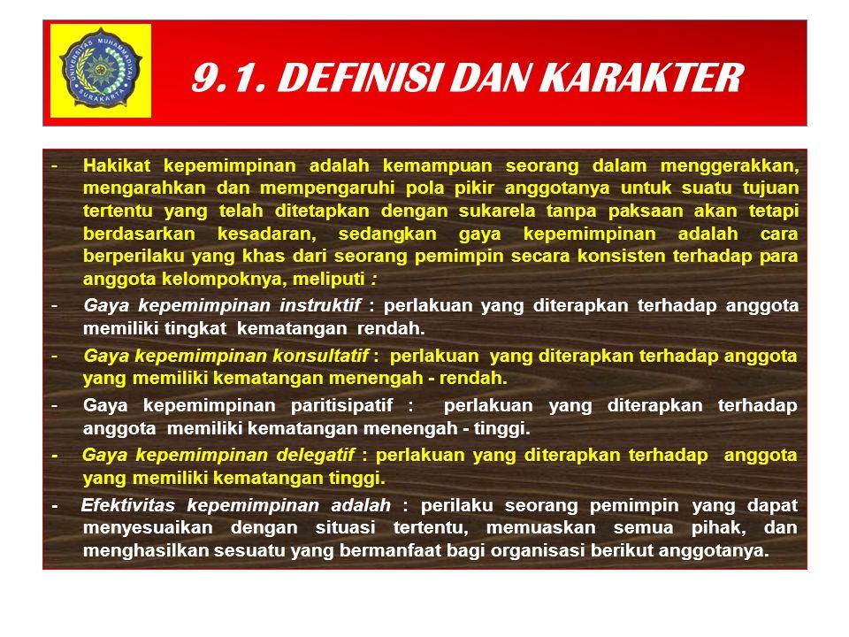 9.1. DEFINISI DAN KARAKTER -Hakikat kepemimpinan adalah kemampuan seorang dalam menggerakkan, mengarahkan dan mempengaruhi pola pikir anggotanya untuk