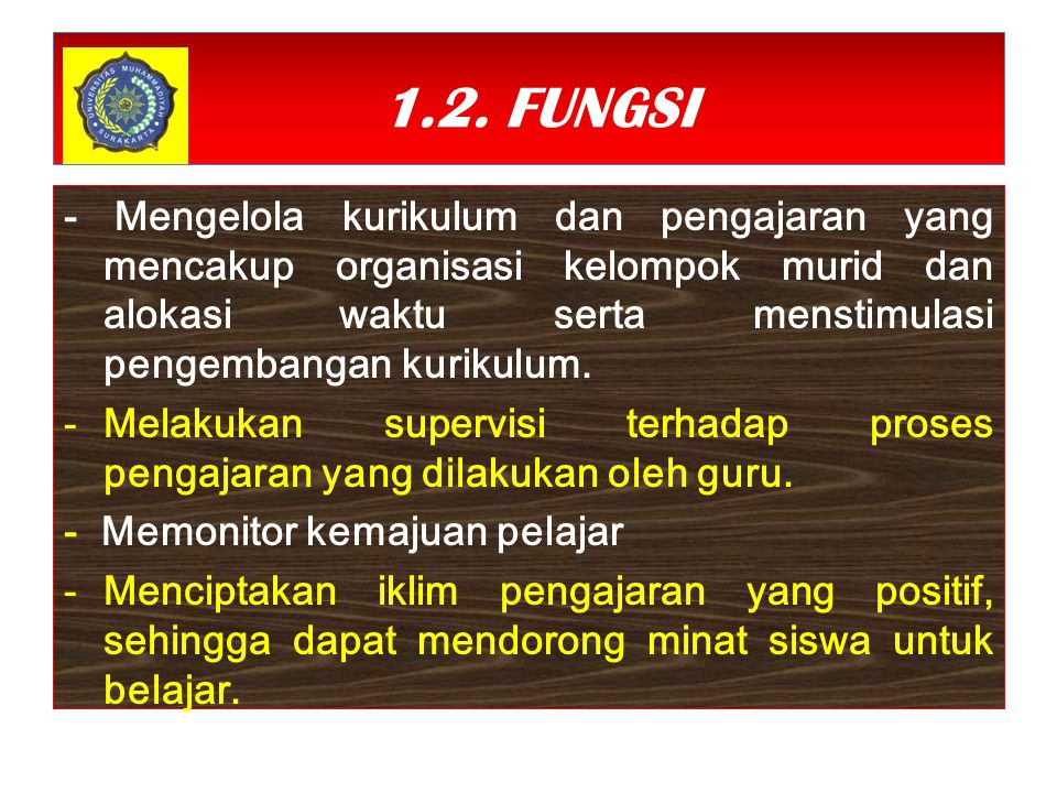 1.2. FUNGSI - Mengelola kurikulum dan pengajaran yang mencakup organisasi kelompok murid dan alokasi waktu serta menstimulasi pengembangan kurikulum.