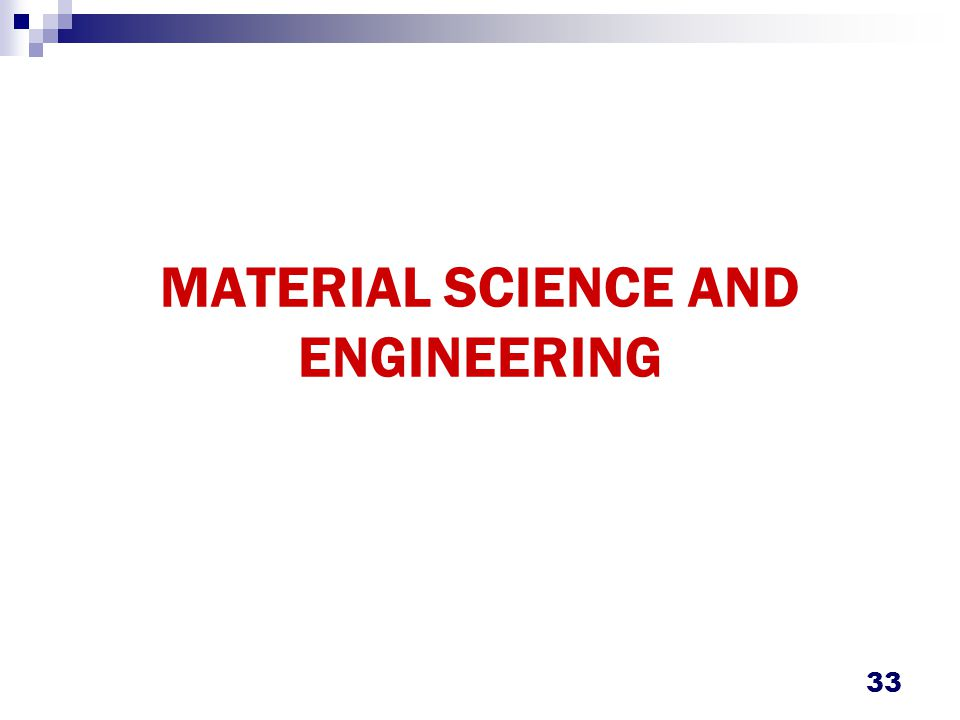 MATERIAL SCIENCE AND ENGINEERING 33