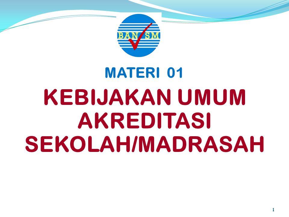 1 MATERI 01 KEBIJAKAN UMUM AKREDITASI SEKOLAH/MADRASAH