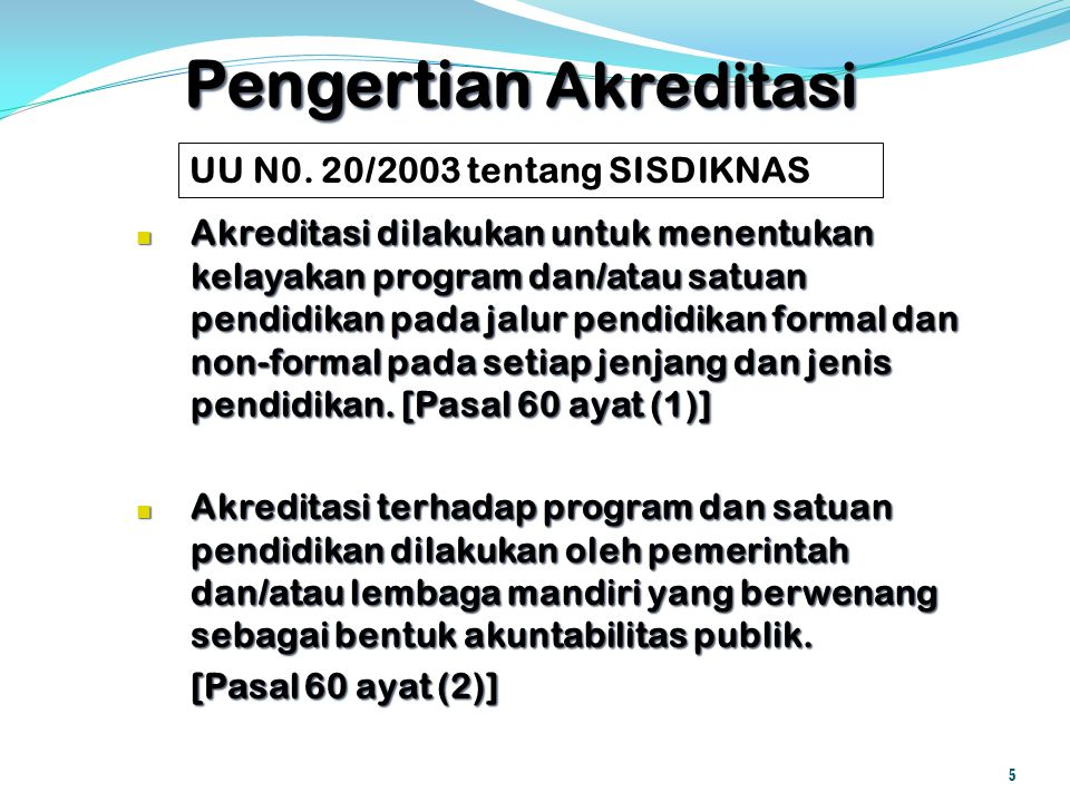 Pengertian Akreditasi Akreditasi dilakukan untuk menentukan kelayakan program dan/atau satuan pendidikan pada jalur pendidikan formal dan non-formal p