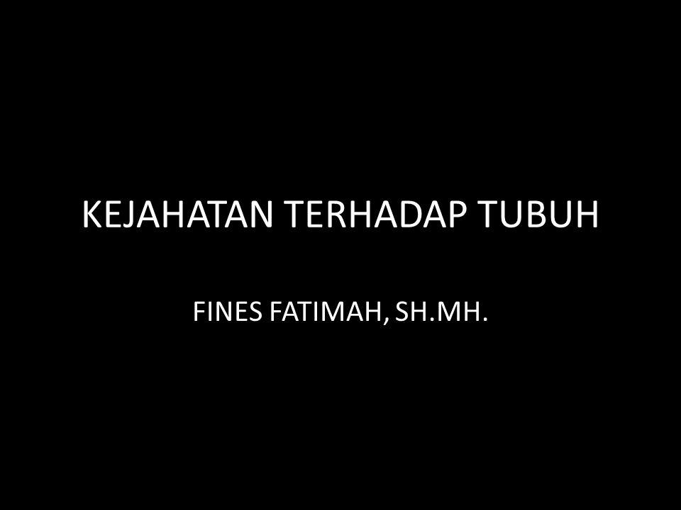 KEJAHATAN TERHADAP TUBUH FINES FATIMAH, SH.MH.