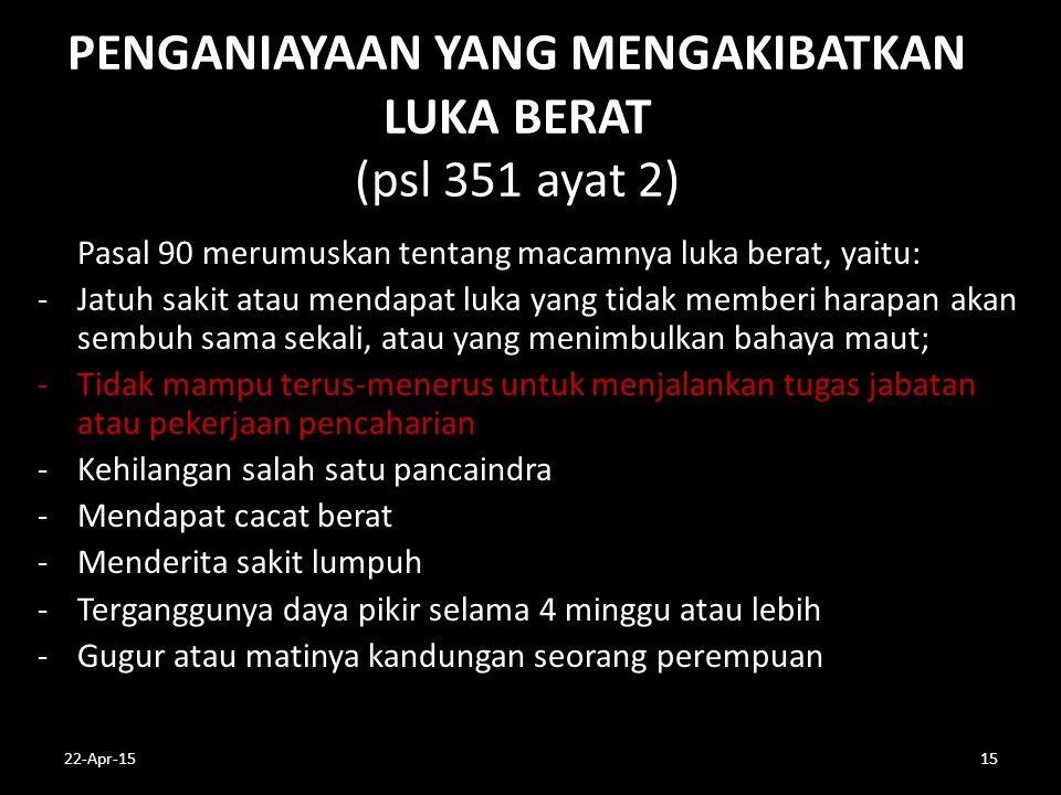PENGANIAYAAN YANG MENGAKIBATKAN LUKA BERAT (psl 351 ayat 2) Pasal 90 merumuskan tentang macamnya luka berat, yaitu: -Jatuh sakit atau mendapat luka ya
