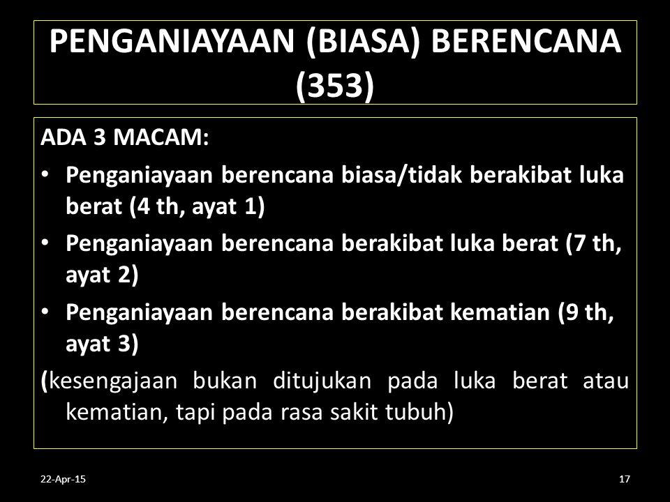22-Apr-1517 PENGANIAYAAN (BIASA) BERENCANA (353) ADA 3 MACAM: Penganiayaan berencana biasa/tidak berakibat luka berat (4 th, ayat 1) Penganiayaan bere