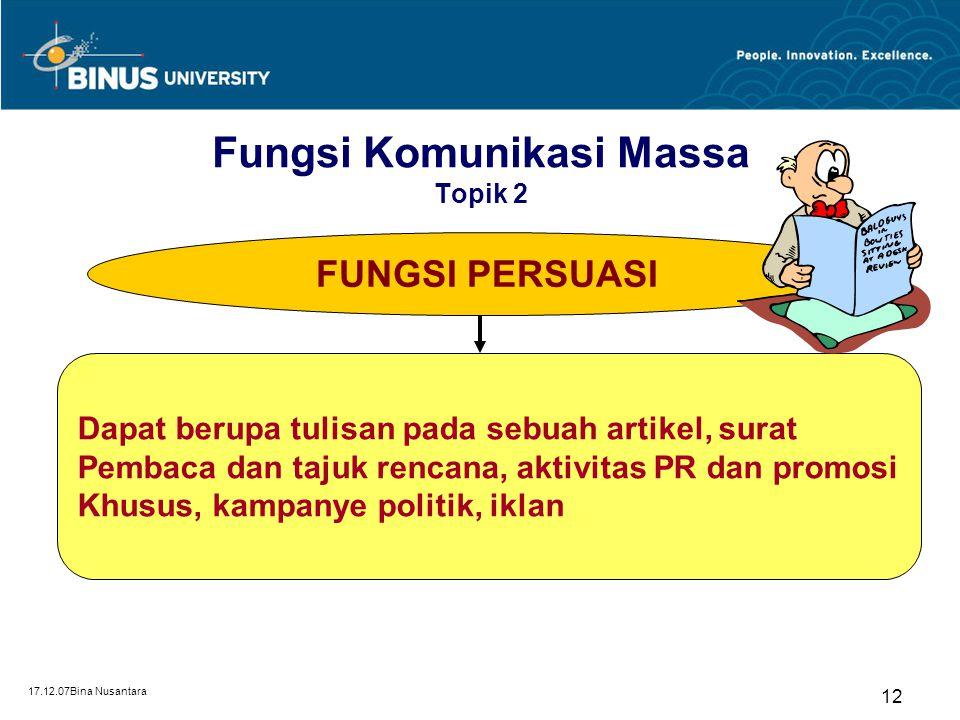 17.12.07Bina Nusantara 12 FUNGSI PERSUASI Dapat berupa tulisan pada sebuah artikel, surat Pembaca dan tajuk rencana, aktivitas PR dan promosi Khusus,