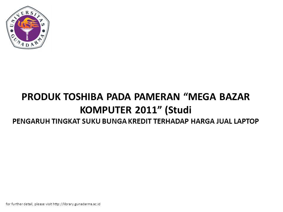 """PRODUK TOSHIBA PADA PAMERAN """"MEGA BAZAR KOMPUTER 2011"""" (Studi PENGARUH TINGKAT SUKU BUNGA KREDIT TERHADAP HARGA JUAL LAPTOP for further detail, please"""